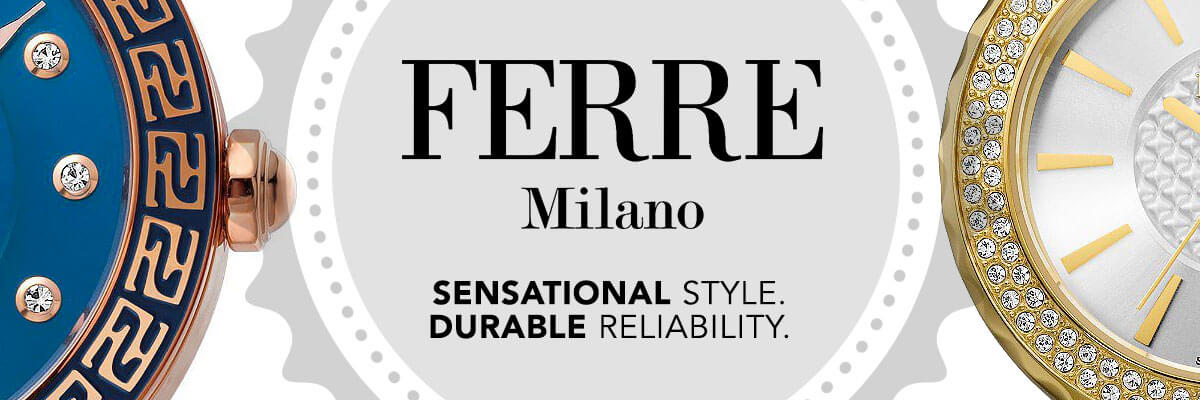 Ferre Milano - Sensational Style. Durable Reliability.