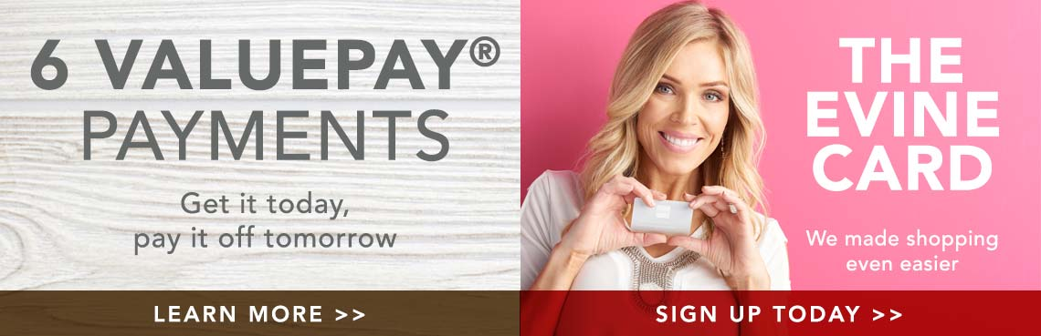 6 VALUEPAY® PAYMENTS + The Evine Card