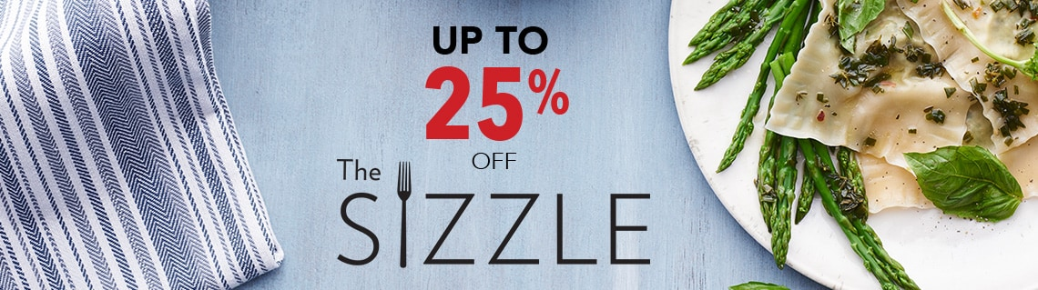 Up to 25% The Sizzle™