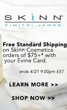 Free shipping on every Skinn Cosmetics item in your cart when you purchase more than $75 of Skinn Cosmetics in a single transaction using your Evine Card at Evine