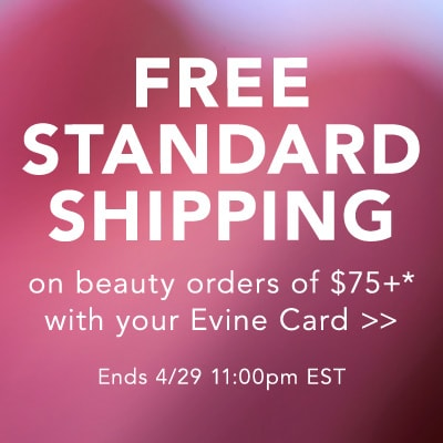 Free Standard Shipping on beauty orders of $75+* with your Evine Card at Evine
