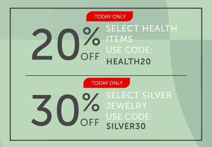 TODAY ONLY 20% OFF Select Health Items Use Code: HEALTH20  TODAY ONLY 30% OFF Select Silver Jewelry Use Code: SILVER30