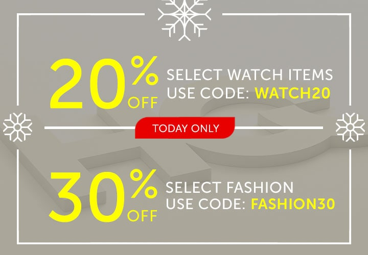 Today Only 20% OFF Select Watch Items Use Code: WATCH20  Today Only 30% OFF Select Fashion Use Code: FASHION30