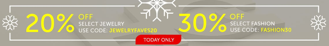 Today Only  20% OFF Select Jewelry Use Code: JEWELRYFAVES20  30% OFF Select Fashion Use Code: FASHION30