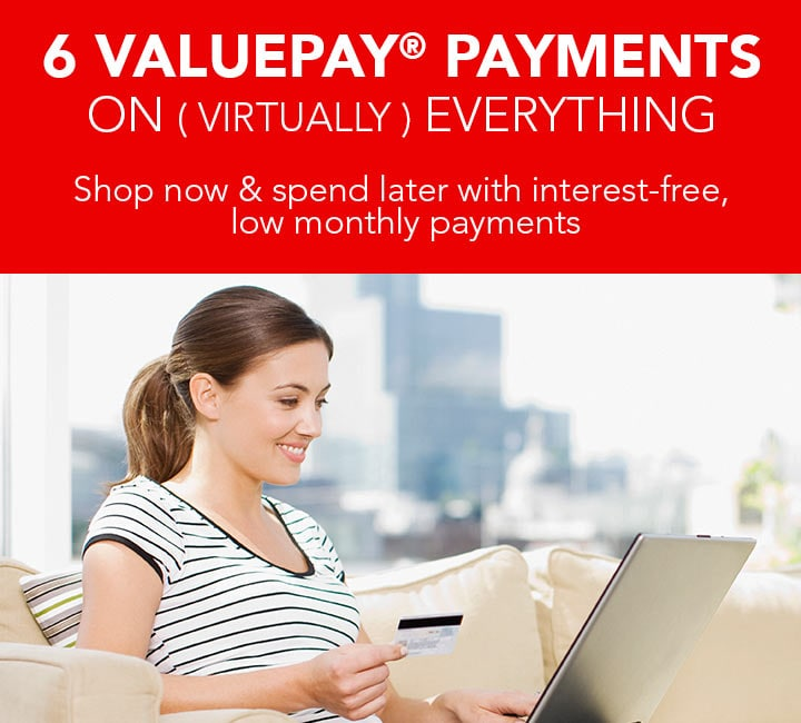 6 VALUEPAY® PAYMENTS  ON (VIRTUALLY) EVERYTHING  Going on now! at Evine