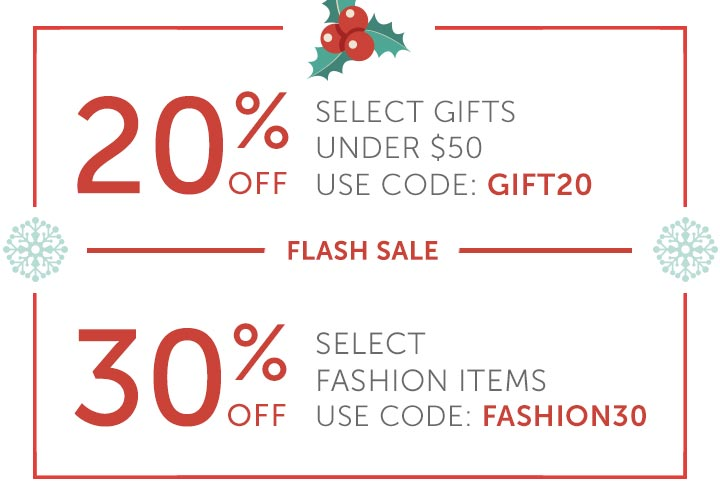 Flash Sale - 20% off select gifts under $50 with code GIFT20 and 30% off select fashion items with code FASHION30