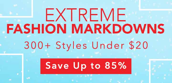 EXTREME FASHION MARKDOWNS 300+ Styles Under $20