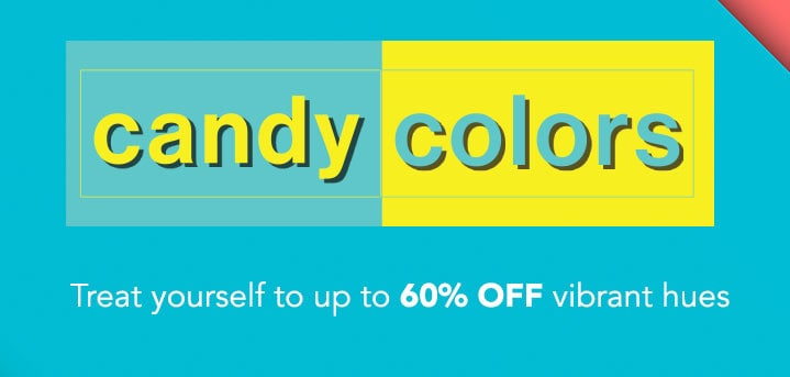 CANDY COLORS  Treat yourself to up to 60% OFF vibrant hues at Evine