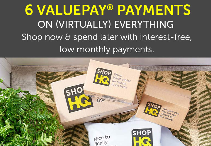 6 VALUEPAY® PAYMENTS on (virtually) everything | Shop now now & spend later with interest-free , low monthly payments.