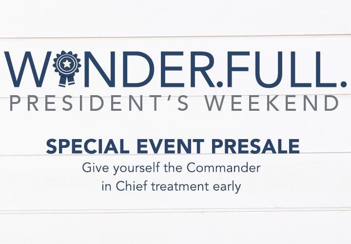 WONDER.FULL. PRESIDENT'S DAY WEEKEND SPECIAL EVENT PRESALE