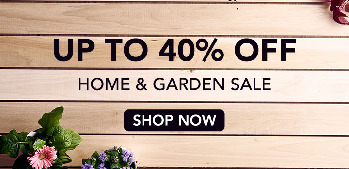 UP TO 40% OFF HOME & GARDEN SALE