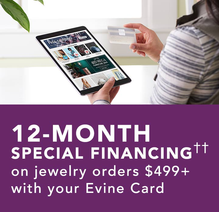 12-Month Special Financing†† on jewelry orders $499+ with your Evine Card at Evine