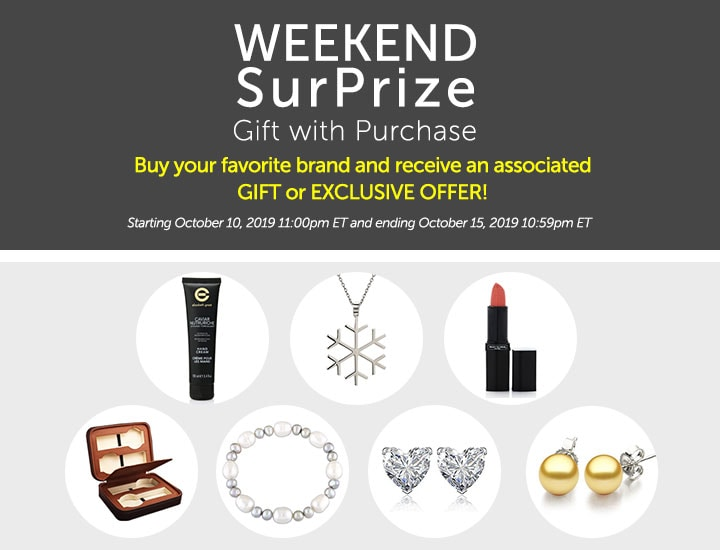 Weekend SurPrize Gift with Purchase Buy your favorite brand and receive an associated GIFT or EXCLUSIVE OFFER! at ShopHQ