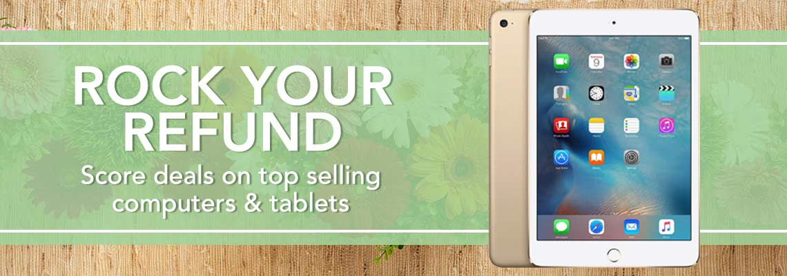 ROCK YOUR REFUND  Score deals on top selling computers & tablets