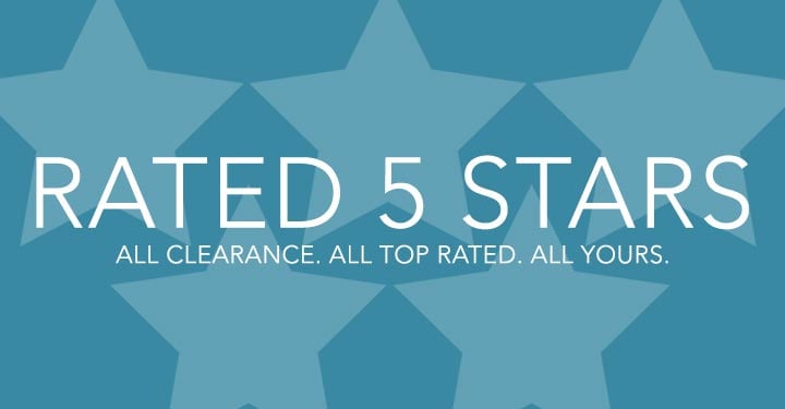 RATED 5 STARS  All clearance. All top rated. All yours.