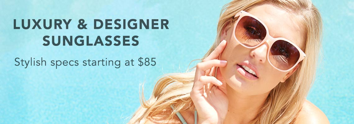 LUXURY & DESIGNER SUNGLASSES  Stylish specs starting at $85