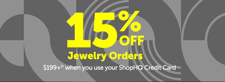 15% OFF Jewelry orders $199+†† when you use your ShopHQ Credit Card