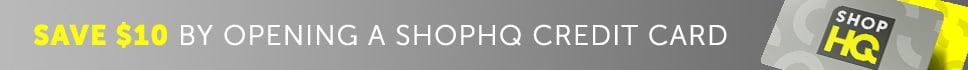 SAVE $10 BY OPENING A SHOPHQ CREDIT CARD