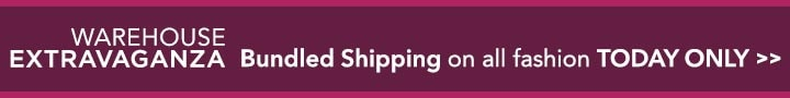 WAREHOUSE EXTRAVAGANZA - Bundled Shipping on all fashion TODAY ONLY at Evine