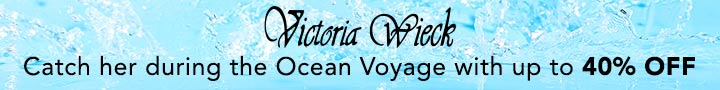 VICTORIA WIECK - Catch her on the Ocean Voyage with up to 40% OFF