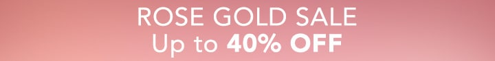 ROSE GOLD SALE - Up to 40% OFF