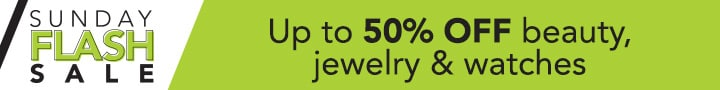 SUNDAY FLASH SALE - Up to 50% OFF beauty, jewelry & watches