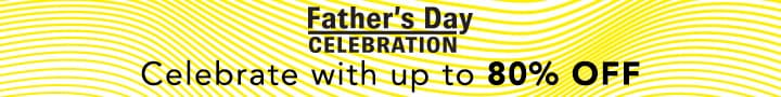 FATHER'S DAY CELEBRATION Celebrate with up to 80% OFF