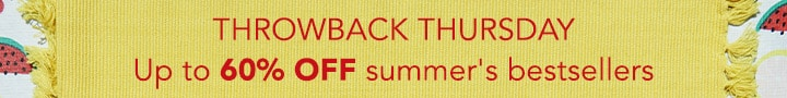 THROWBACK THURSDAY - Up to 60% OFF summer's bestsellers