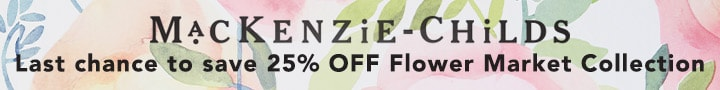 MACKENZIE-CHILDS -  Last chance to save 25% OFF Flower Market Collection