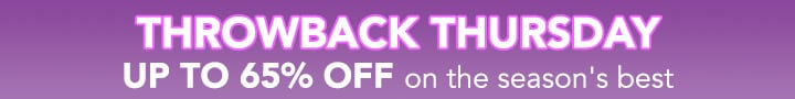 THROWBACK THURSDAY - Up to 65% OFF on the season's best