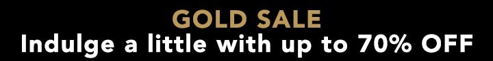GOLD SALE - Indulge a little up to 70% OFF at Evine