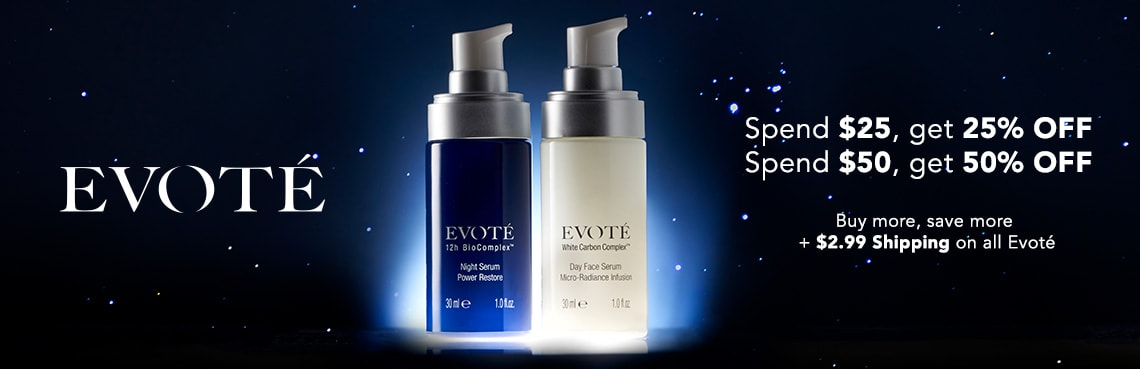 EVOTÉ BEAUTY     Buy more, save more + $2.99 Shipping on all Evoté      Spend $25, get 25% OFF   Spend $50, get 50% OFF  - 313-227 Evote Beauty Power Restore Night Serum w Bonus Radiant Day Face Serum