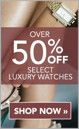 OVER 50% OFF SELECT LUXURY WATCHES