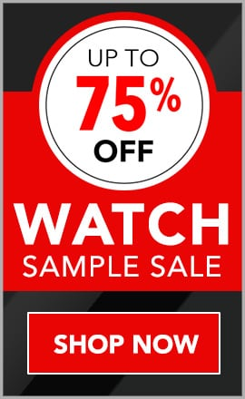 UP TO 75% OFF WATCH SAMPLE SALE