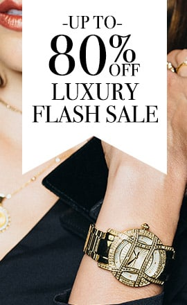 up to 80% OFF  LUXURY FLASH SALE