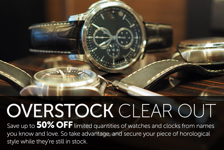 OVERSTOCK CLEAR OUT  Save up to 80% OFF limited quantities of watches and clocks from names you know and love. So take advantage, and secure your piece of horological style while they're still in stock.