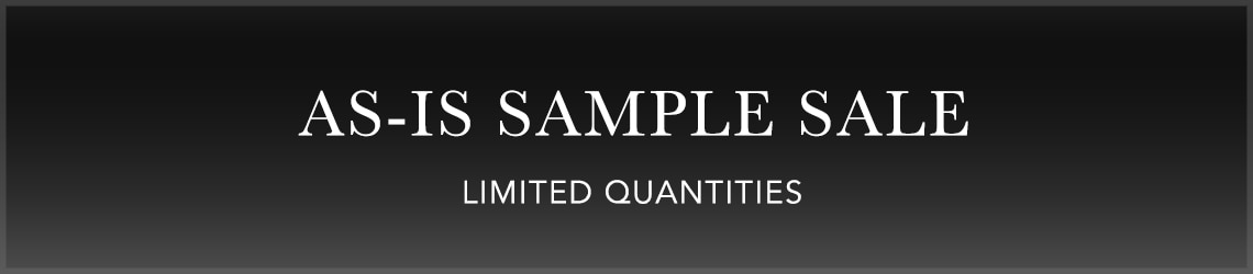 As-Is Sample Sale. Limited Quantities.