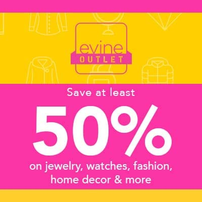 EVINE OUTLET At least 50% OFF jewelry, watches, fashion, home decor & more at Evine
