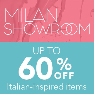 UP TO 60% OFF MILAN SHOWROOM Italian-inspired items