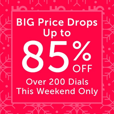 BIG Price Drops Up to 85% OFF Over 200 Dials This Weekend Only