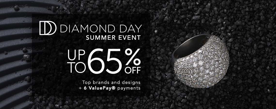 SUMMER DIAMOND DAY EVENT Up to 65% off Top brands and designs + 6 ValuePay® payments