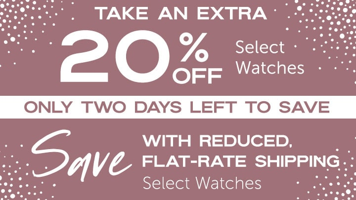 Take an Extra 20% OFF Select Watches, Save with Reduced, Flat-Rate Shipping All Clearance Watches