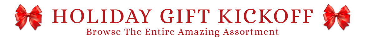Holiday Gift Kickoff Browse The Entire Amazing Assortment