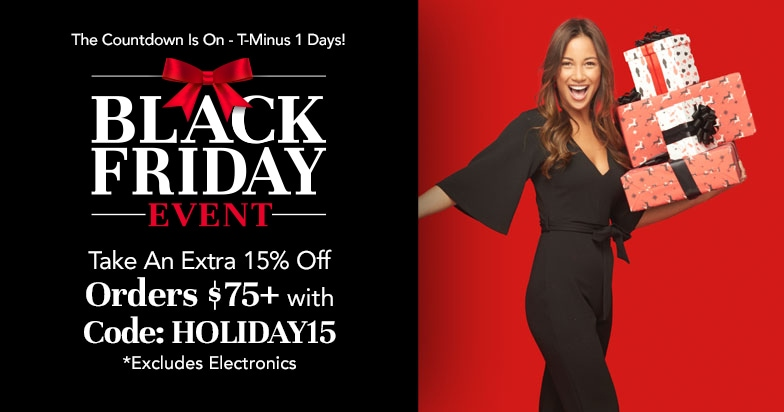 Black Friday - The Countdown Is On - T-Minus 1 Days! Take An Extra 15% Off Orders $75+ w Code: HOLIDAY15