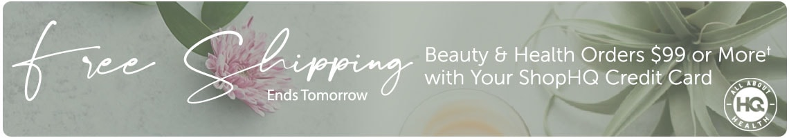 Free Shipping on Beauty & Health Orders $99 or More† with Your ShopHQ Credit Card. Ends Tomorrow