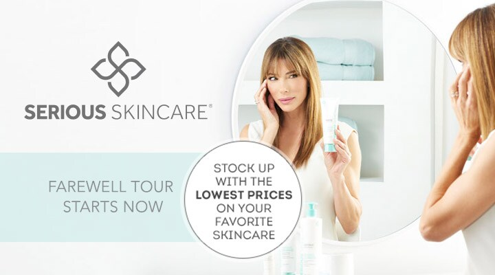 Serious Skin Care -  Farewell Tour Starts Now Stock Up with the Lowest Prices on Your Favorite Products