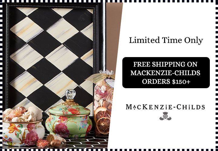 Free Shipping on MacKenzie-Childs Orders $150+  Limited Time Only