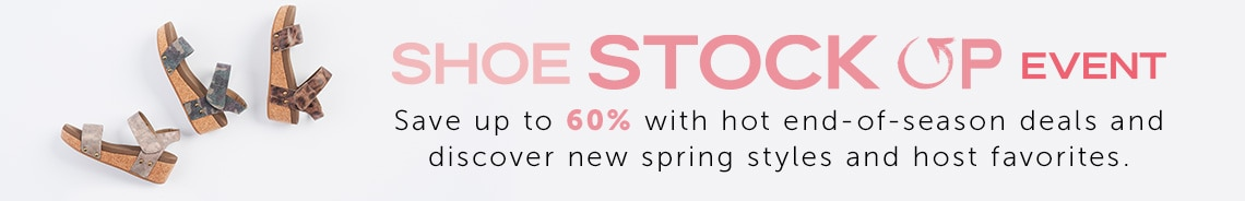 Shoe Stock up Event  Save up to 60% with hot end-of-season deals and discover new spring styles and host favorites.