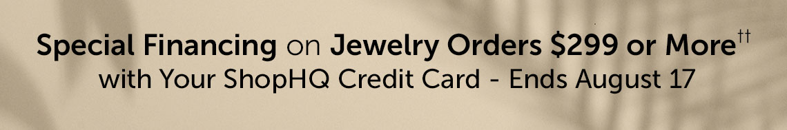 Diamond Day | Special Financing on Jewelry Orders $299 or More†† with Your ShopHQ Credit Card - Ends August 17
