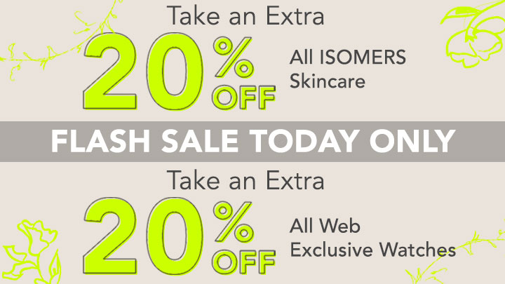 Flash Sale Today Only  - Take an Extra 20% OFF All ISOMERS Skincare ,  Take an Extra 20% OFF All Web Exclusive Watches